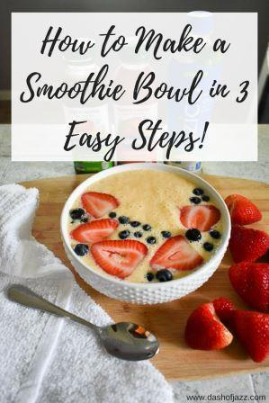 Easy tutorial to make delicious and nutritious smoothie bowls in three easy steps! by Dash of Jazz