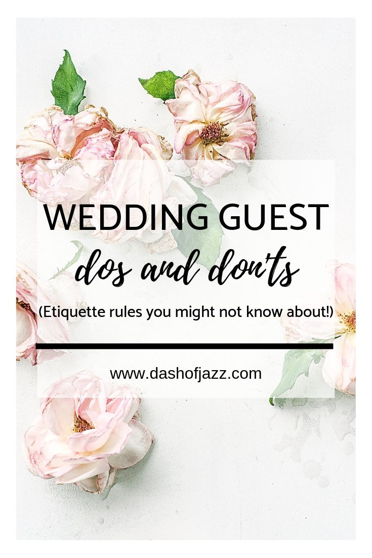 Dos and Don\'ts aka, the wedding guest etiquette rules you might not know about from Dash of Jazz #dashofjazzblog #etiquetteandmanners #weddingplanning #weddingguestetiquette